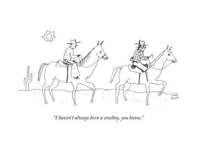 """""""I haven't always been a cowboy, you know."""" - New Yorker Cartoon"""