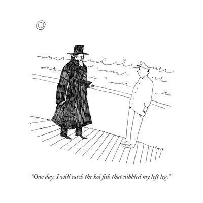 """""""One day, I will catch the koi fish that nibbled my left leg."""" - New Yorker Cartoon"""