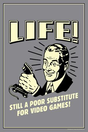 Life A Poor Substitute For Video Games Funny Retro Poster