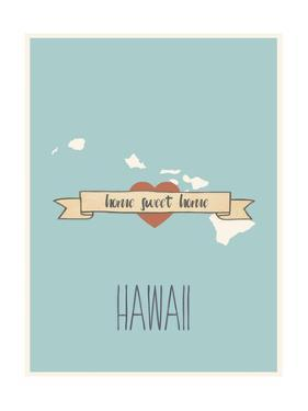 Hawaii State Map, Home Sweet Home by Lila Fe