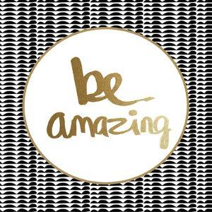 Be Amazing - Black and Gold by Linda Woods
