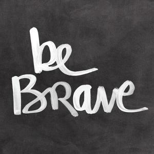 Be Brave by Linda Woods