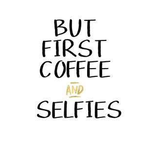 But First Coffee Selfies by Linda Woods