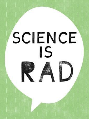 Science Is Rad by Linda Woods