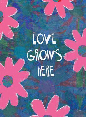 Love Grows Here by Lisa Weedn