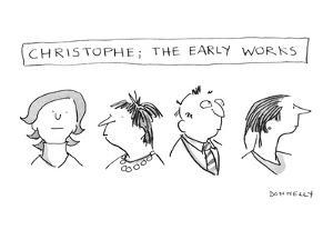 Christophe; the Early Works - New Yorker Cartoon by Liza Donnelly