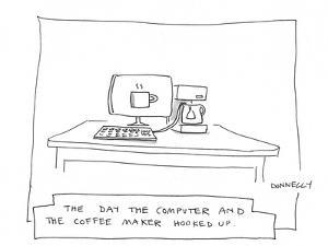 Computer and coffee maker hook up. - Cartoon by Liza Donnelly