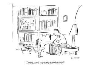 """Daddy, can I stop being worried now?"" - New Yorker Cartoon by Liza Donnelly"