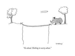 """""""Go ahead. Nothing to worry about."""" - New Yorker Cartoon by Liza Donnelly"""