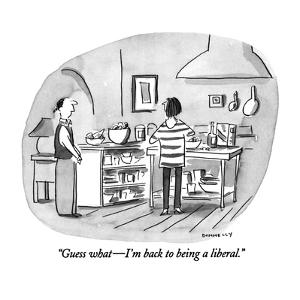 """""""Guess what—I'm back to being a liberal."""" - New Yorker Cartoon by Liza Donnelly"""
