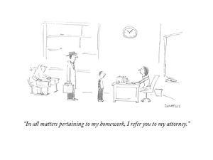 """""""In all matters pertaining to my homework, I refer you to my attorney."""" - Cartoon by Liza Donnelly"""