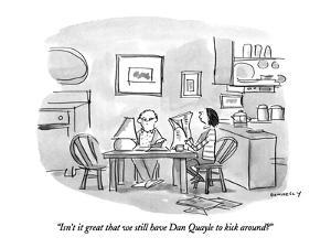 """""""Isn't it great that we still have Dan Qualye to kick around?"""" - New Yorker Cartoon by Liza Donnelly"""