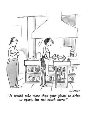 """""""It would take more than your pleats to drive us apart, but not much more.?"""" - New Yorker Cartoon by Liza Donnelly"""