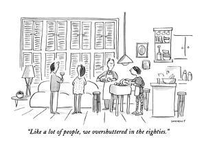 """""""Like a lot of people, we overshuttered in the eighties."""" - New Yorker Cartoon by Liza Donnelly"""