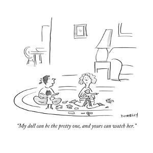 """""""My doll can be the pretty one, and yours can watch her."""" - Cartoon by Liza Donnelly"""