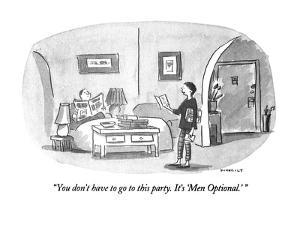 """""""You don't have to go to this party.  It's 'Men Optional.' """" - New Yorker Cartoon by Liza Donnelly"""