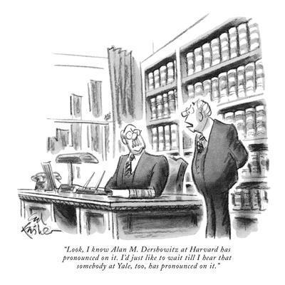https://imgc.allpostersimages.com/img/posters/look-i-know-alan-m-dershowitz-at-harvard-has-pronounced-on-it-i-d-just-new-yorker-cartoon_u-L-PGR31K0.jpg?artPerspective=n
