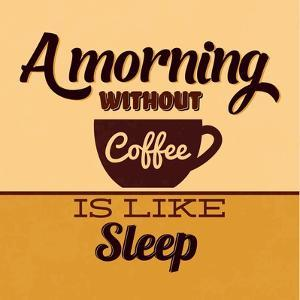 A Morning Without Coffee Is Like Sleep by Lorand Okos