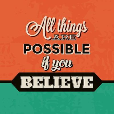 All Things are Possible If You Believe by Lorand Okos