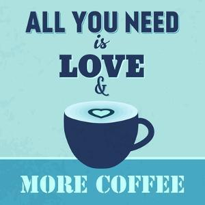 All You Need Is Love and More Coffee 1 by Lorand Okos