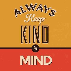 Always Keep Kind in Mind by Lorand Okos