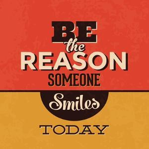 Be the Reason Someone Smiles Today by Lorand Okos