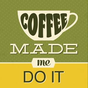 Coffee Made Me Do it 1 by Lorand Okos