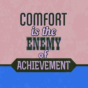 Comfort Is the Enemy of Achievement 1 by Lorand Okos