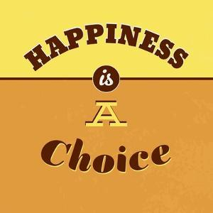 Happiness Is a Choice 1 by Lorand Okos