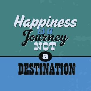 Happiness Is a Journey Not a Destination 1 by Lorand Okos