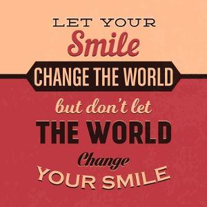 Let Your Smile Change the World by Lorand Okos