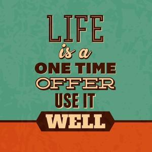 Life Is a One Time Offer by Lorand Okos