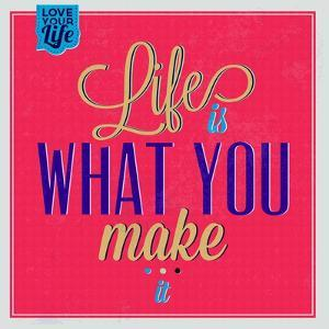Life Is What You Make it 1 by Lorand Okos