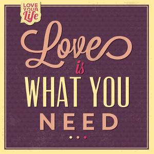 Love Is What You Need by Lorand Okos