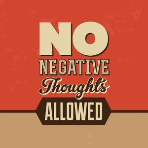 No Negative Thoughts Allowed by Lorand Okos