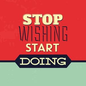 Stop Wishing Start Doing by Lorand Okos