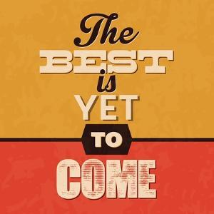 The Best Is Yet to Come by Lorand Okos