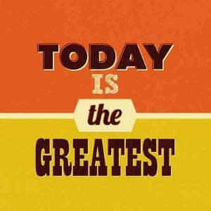 Today Is the Greatest by Lorand Okos