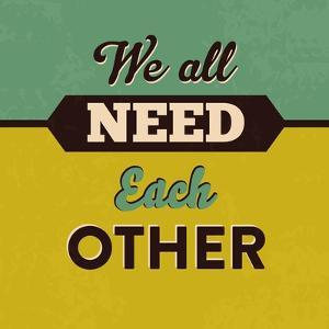 We All Need Each Other by Lorand Okos
