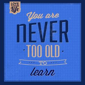 You are Never Too Old 1 by Lorand Okos
