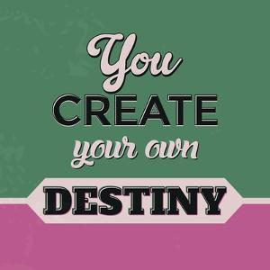 You Create Your Own Destiny by Lorand Okos