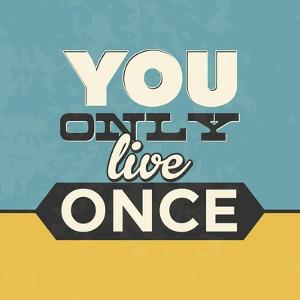 You Only Live Once by Lorand Okos