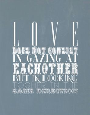 Love Does Not Consist In Gazing At Each Other
