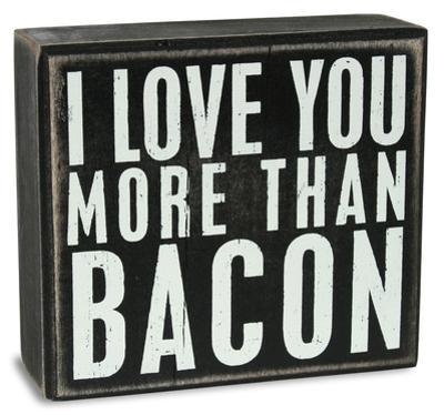 Love You More Than Bacon Box Sign