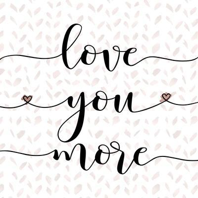 https://imgc.allpostersimages.com/img/posters/love-you-more_u-L-Q1BXFIF0.jpg?artPerspective=n