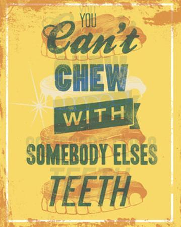 You Can't Chew with Somebody Else's Teeth by Luke Stockdale