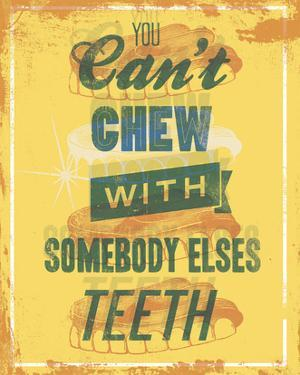 You Can't Chew with Somebody Elses Teeth by Luke Stockdale