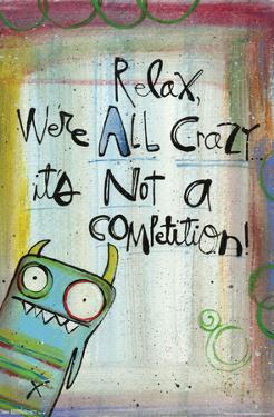 Lynn Sanchelli- Relax, We're All Crazy by LYNN SANCHELLI