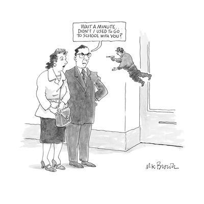 man, with a woman,  says 'Wait a minute . .  didn't I used to go to school? - Cartoon