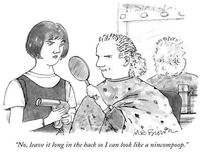 """""""No, leave it long in the back so I can look like a nincompoop."""" - New Yorker Cartoon"""